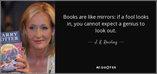 quote-books-are-like-mirrors-if-a-fool-looks-in-you-cannot-expect-a-genius-to-look-out-j-k-rowling-37-23-27